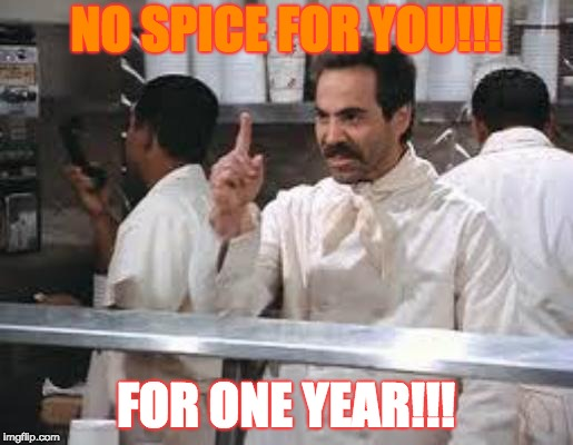 No soup | NO SPICE FOR YOU!!! FOR ONE YEAR!!! | image tagged in no soup | made w/ Imgflip meme maker