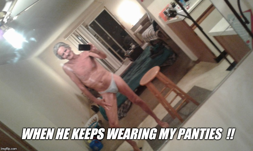 WHEN HE KEEPS WEARING MY PANTIES  !! | image tagged in apartment neighbors | made w/ Imgflip meme maker