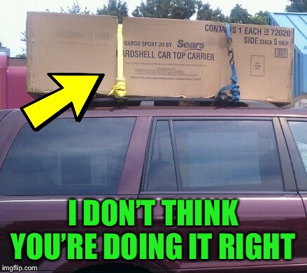 Think outside, inside the box | I DON'T THINK YOU'RE DOING IT RIGHT | image tagged in memes | made w/ Imgflip meme maker