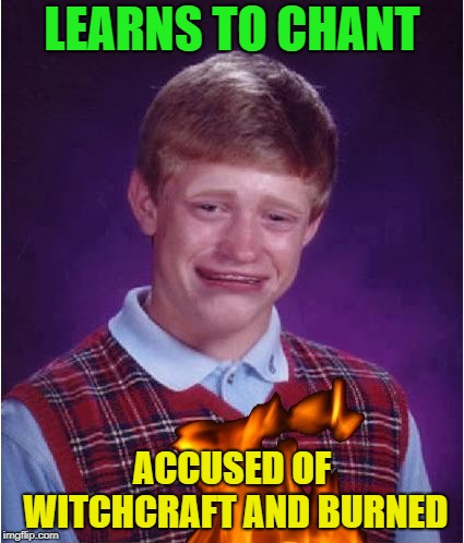 LEARNS TO CHANT ACCUSED OF WITCHCRAFT AND BURNED | made w/ Imgflip meme maker