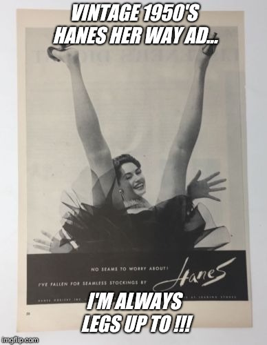 Hanesherway  | VINTAGE 1950'S HANES HER WAY AD... I'M ALWAYS LEGS UP TO !!! | image tagged in vintage,panties,advertisement,legs,up | made w/ Imgflip meme maker