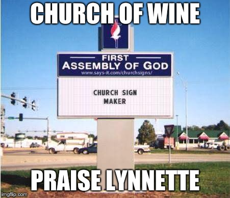 church sign | CHURCH OF WINE PRAISE LYNNETTE | image tagged in church sign | made w/ Imgflip meme maker