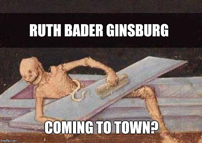 Ruth Bader Ginsburg | RUTH BADER GINSBURG COMING TO TOWN? | image tagged in skeleton coming out of coffin,rbg,ruth bader ginsburg,deepstate puppet,government corruption,qanon | made w/ Imgflip meme maker