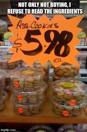There is a reason that cookies go on sale.  |  NOT ONLY NOT BUYING, I REFUSE TO READ THE INGREDIENTS | image tagged in read the fine print,cookies | made w/ Imgflip meme maker