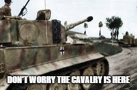 DON'T WORRY THE CAVALRY IS HERE | made w/ Imgflip meme maker