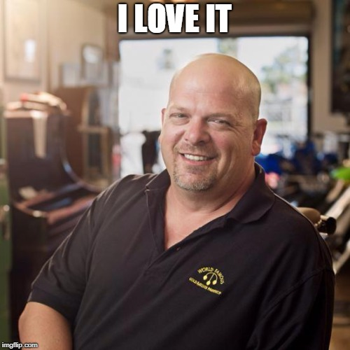 Pawn stars | I LOVE IT | image tagged in pawn stars | made w/ Imgflip meme maker