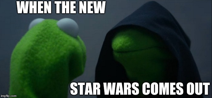 Evil Kermit | WHEN THE NEW STAR WARS COMES OUT | image tagged in memes,evil kermit | made w/ Imgflip meme maker