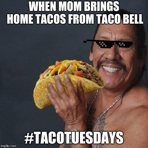 Taco Tuesday | WHEN MOM BRINGS HOME TACOS FROM TACO BELL #TACOTUESDAYS | image tagged in taco tuesday | made w/ Imgflip meme maker