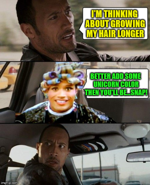 The Rock Driving | I'M THINKING ABOUT GROWING MY HAIR LONGER BETTER ADD SOME UNICORN COLOR THEN YOU'LL BE...SNAP! | image tagged in the rock driving,memes,unicorn,hair,snap | made w/ Imgflip meme maker