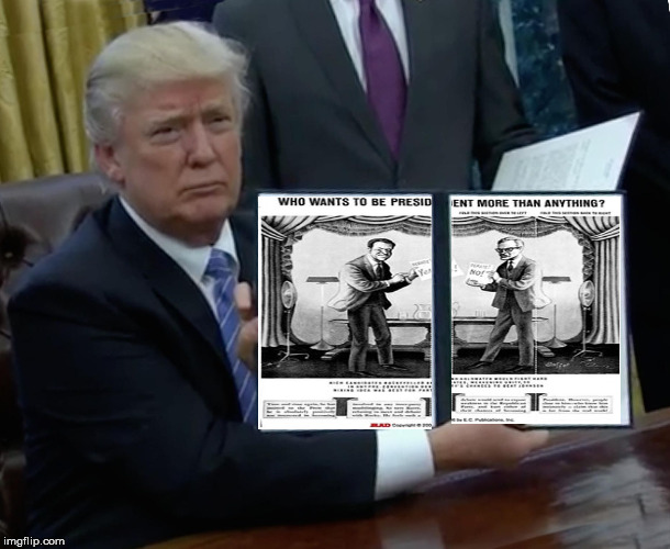 good ol' mad magazine | image tagged in memes,trump bill signing,mad magazine | made w/ Imgflip meme maker