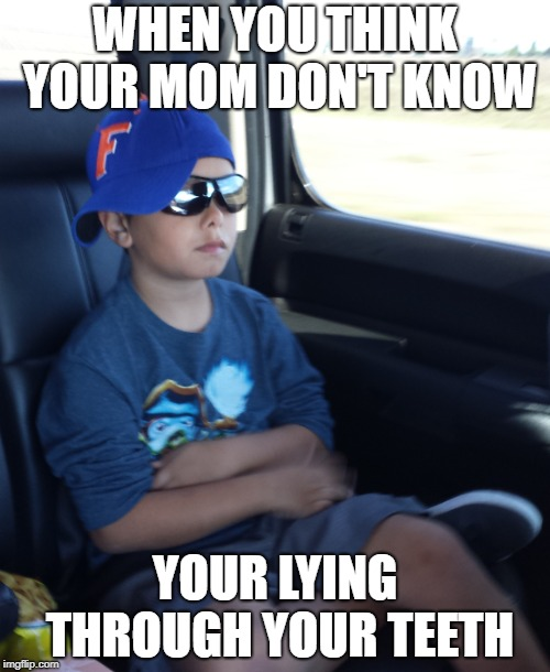 WHEN YOU THINK YOUR MOM DON'T KNOW; YOUR LYING THROUGH YOUR TEETH | image tagged in busted,totally busted,trouble,liar,liars,dank memes | made w/ Imgflip meme maker
