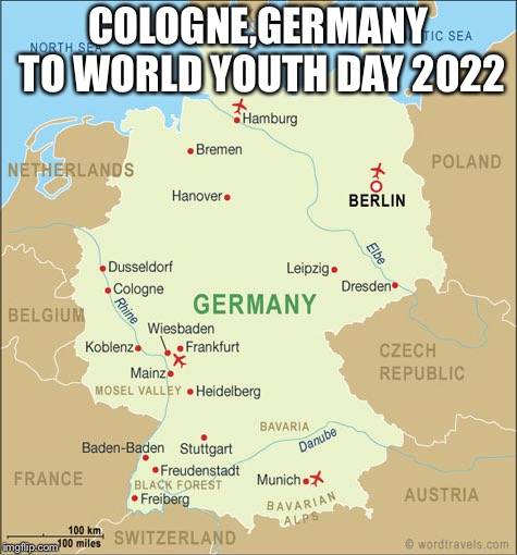 Köln To World Youth Day 2022 | COLOGNE,GERMANY TO WORLD YOUTH DAY 2022 | image tagged in germany,memes,world,youth,day,pope francis | made w/ Imgflip meme maker