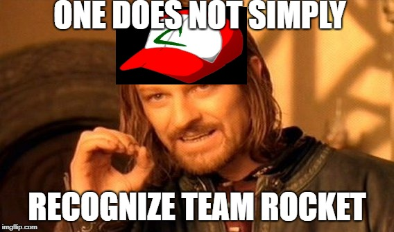 One Does Not Simply | ONE DOES NOT SIMPLY RECOGNIZE TEAM ROCKET | image tagged in memes,one does not simply | made w/ Imgflip meme maker