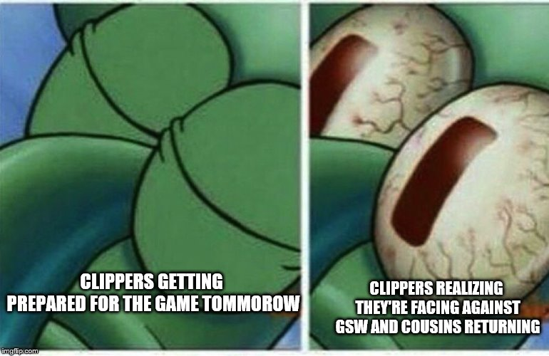 WAIT WAT! | CLIPPERS GETTING PREPARED FOR THE GAME TOMMOROW CLIPPERS REALIZING THEY'RE FACING AGAINST GSW AND COUSINS RETURNING | image tagged in squidward sleeping,demarcus cousins,warriors,nba,clippers | made w/ Imgflip meme maker