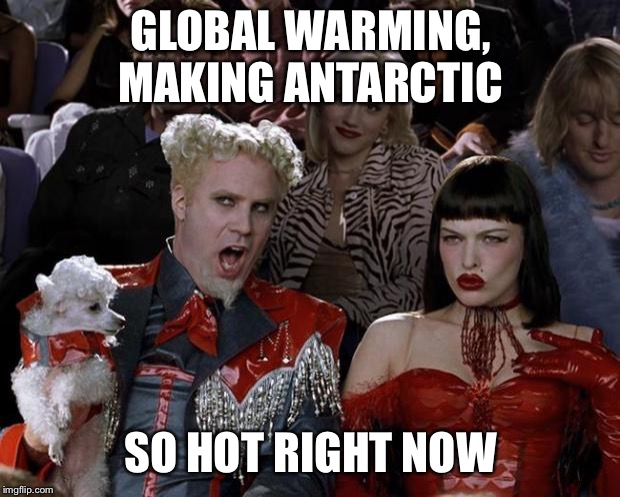 Antarctic heat | GLOBAL WARMING, MAKING ANTARCTIC SO HOT RIGHT NOW | image tagged in memes,mugatu so hot right now,antarctica,funny,global warming | made w/ Imgflip meme maker