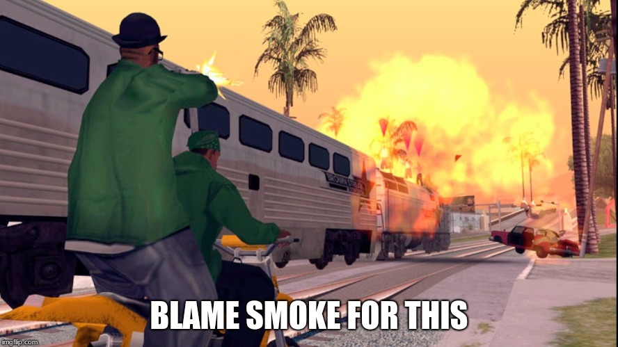 BLAME SMOKE FOR THIS | made w/ Imgflip meme maker