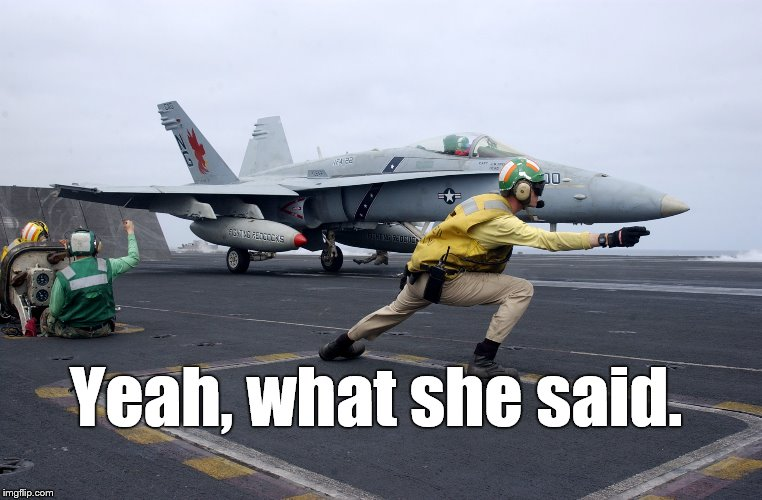 launch | Yeah, what she said. | image tagged in launch | made w/ Imgflip meme maker