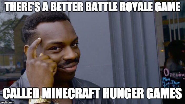 THERE'S A BETTER BATTLE ROYALE GAME CALLED MINECRAFT HUNGER GAMES | image tagged in memes,roll safe think about it | made w/ Imgflip meme maker