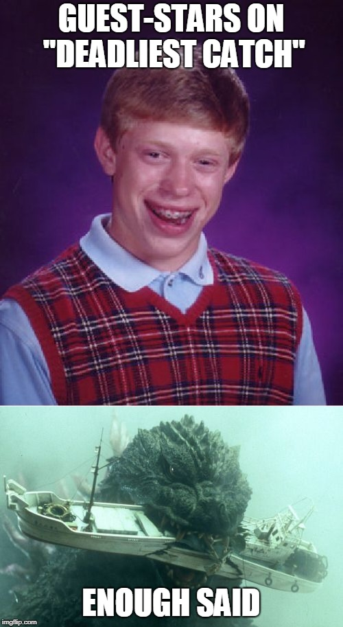 "GUEST-STARS ON ""DEADLIEST CATCH"" ENOUGH SAID 