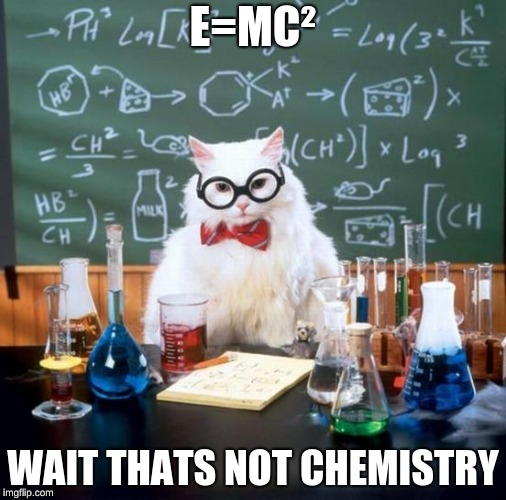 Chemistry Cat |  E=MC²; WAIT THATS NOT CHEMISTRY | image tagged in memes,chemistry cat | made w/ Imgflip meme maker