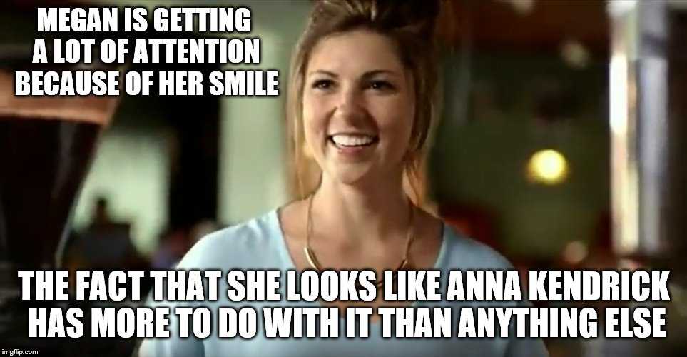 Megan from ACT Fluoride commercial. | MEGAN IS GETTING A LOT OF ATTENTION BECAUSE OF HER SMILE THE FACT THAT SHE LOOKS LIKE ANNA KENDRICK HAS MORE TO DO WITH IT THAN ANYTHING ELS | image tagged in tv commercials,anna kendrick,it's not the mouthwash doing it for you girl,celebrity look alikes | made w/ Imgflip meme maker