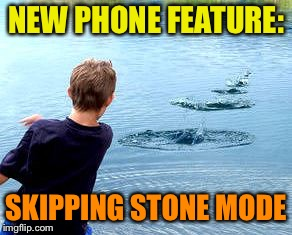 NEW PHONE FEATURE: SKIPPING STONE MODE | made w/ Imgflip meme maker