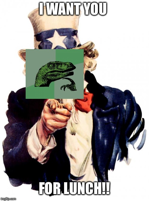 Uncle Sam | I WANT YOU FOR LUNCH!! | image tagged in memes,uncle sam | made w/ Imgflip meme maker