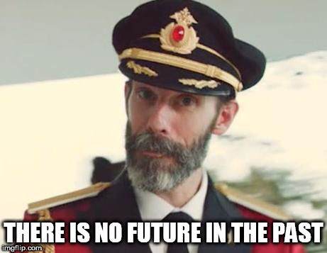 Captain Obvious | THERE IS NO FUTURE IN THE PAST | image tagged in captain obvious,past,the future | made w/ Imgflip meme maker