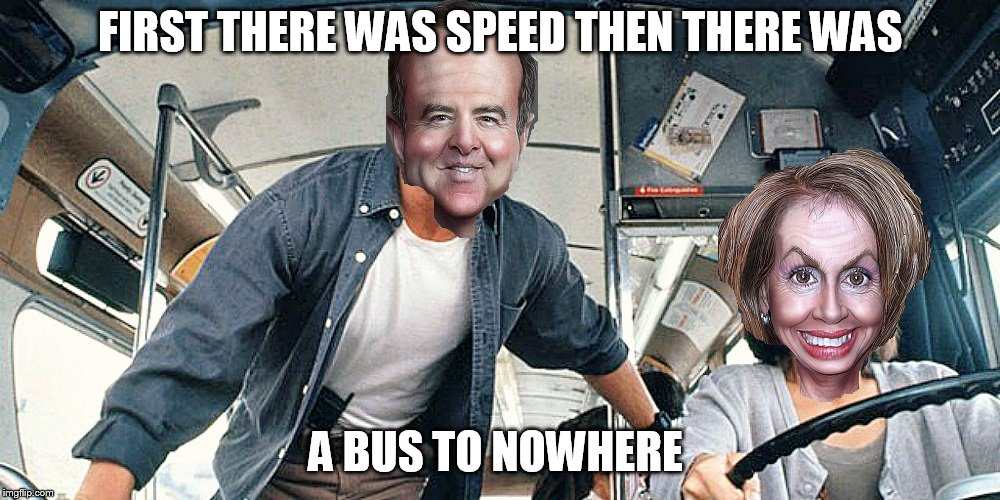 noflightforyou | FIRST THERE WAS SPEED THEN THERE WAS A BUS TO NOWHERE | image tagged in nancy pelosi | made w/ Imgflip meme maker
