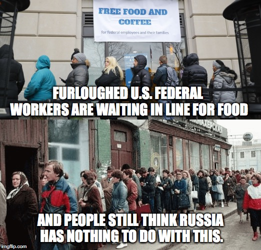 U.S. Bread Lines | FURLOUGHED U.S. FEDERAL WORKERS ARE WAITING IN LINE FOR FOOD AND PEOPLE STILL THINK RUSSIA HAS NOTHING TO DO WITH THIS. | image tagged in ussr,trump,government shutdown,trump russia collusion,in soviet russia | made w/ Imgflip meme maker