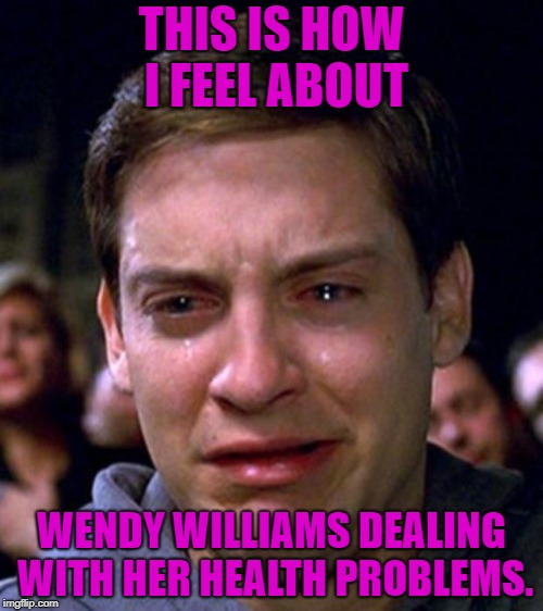 How I feel about Wendy Williams dealing with her health related issues | THIS IS HOW I FEEL ABOUT WENDY WILLIAMS DEALING WITH HER HEALTH PROBLEMS. | image tagged in crying peter parker,wendy williams,illness,sickness,crying | made w/ Imgflip meme maker