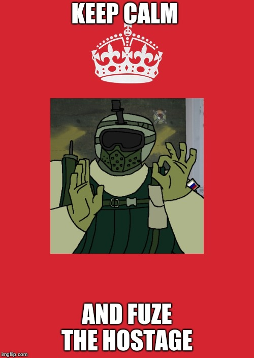 Keep Calm And Carry On Red | KEEP CALM AND FUZE THE HOSTAGE | image tagged in memes,keep calm and carry on red | made w/ Imgflip meme maker