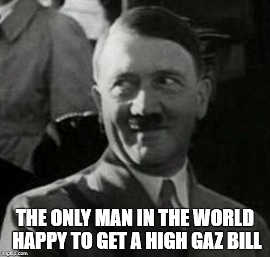 Hitler laugh  |  THE ONLY MAN IN THE WORLD HAPPY TO GET A HIGH GAZ BILL | image tagged in hitler laugh | made w/ Imgflip meme maker