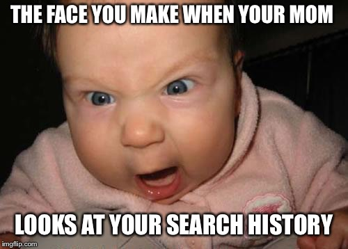 Evil Baby | THE FACE YOU MAKE WHEN YOUR MOM LOOKS AT YOUR SEARCH HISTORY | image tagged in memes,evil baby | made w/ Imgflip meme maker