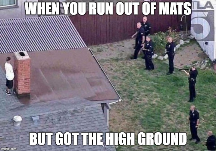 Fortnite meme | WHEN YOU RUN OUT OF MATS BUT GOT THE HIGH GROUND | image tagged in fortnite meme | made w/ Imgflip meme maker