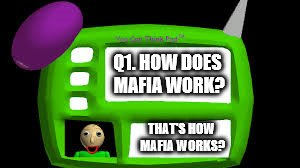 Mafia City Baldi Meme | Q1. HOW DOES MAFIA WORK? THAT'S HOW MAFIA WORKS? | image tagged in baldi can you think pad,baldi's basics,mafia,memes | made w/ Imgflip meme maker