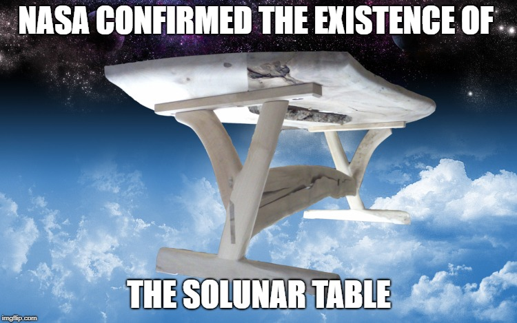 NASA CONFIRMED THE EXISTENCE OF THE SOLUNAR TABLE | made w/ Imgflip meme maker