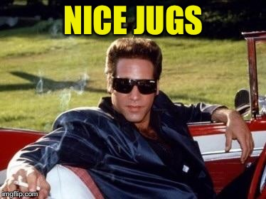 Andrew dice clay | NICE JUGS | image tagged in andrew dice clay | made w/ Imgflip meme maker