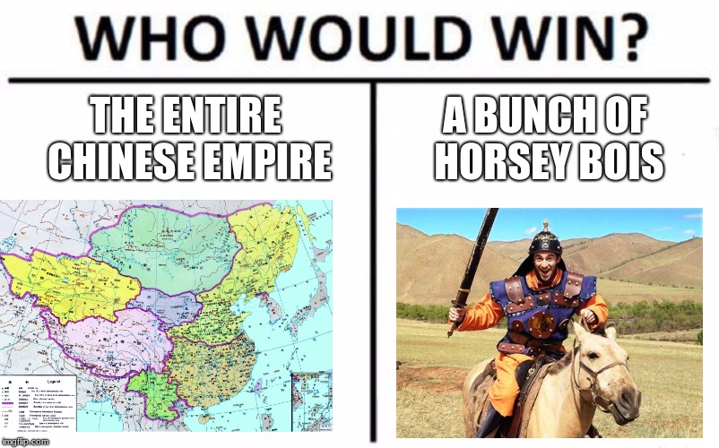 Chinese Empire vs Mongels | THE ENTIRE CHINESE EMPIRE A BUNCH OF HORSEY BOIS | image tagged in memes,who would win,mongels,china | made w/ Imgflip meme maker