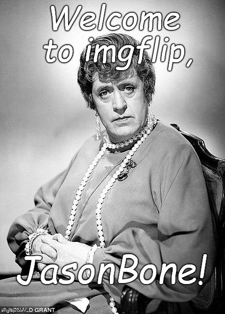 Alastair Sim as Dame | Welcome to imgflip, JasonBone! | image tagged in alastair sim as dame | made w/ Imgflip meme maker