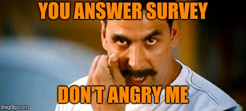 YOU ANSWER SURVEY DON'T ANGRY ME | made w/ Imgflip meme maker