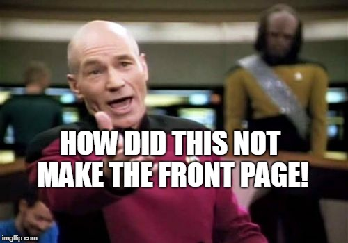 Picard Wtf Meme | HOW DID THIS NOT MAKE THE FRONT PAGE! | image tagged in memes,picard wtf | made w/ Imgflip meme maker