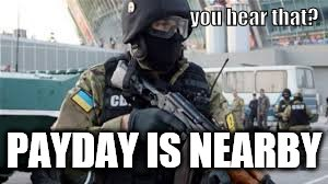 When PayDay 2 cops hear shooting | you hear that? PAYDAY IS NEARBY | image tagged in video games | made w/ Imgflip meme maker