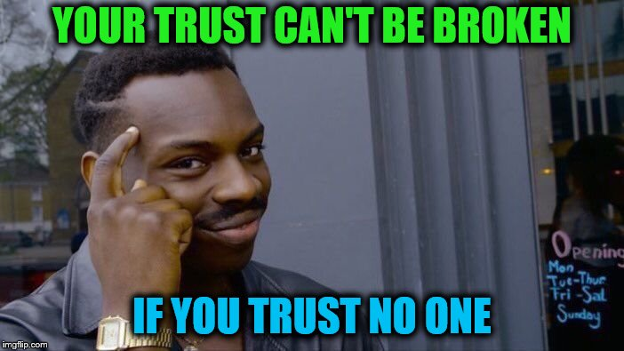 Roll Safe Think About It |  YOUR TRUST CAN'T BE BROKEN; IF YOU TRUST NO ONE | image tagged in memes,roll safe think about it,trust,trust no one | made w/ Imgflip meme maker