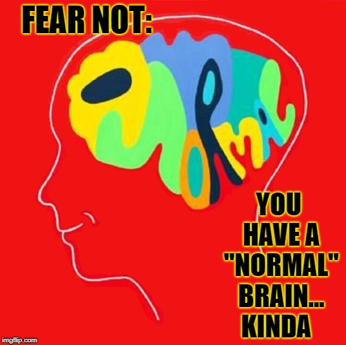 "How to Tell if You have a Normal Brain | FEAR NOT: YOU HAVE A ""NORMAL"" BRAIN... KINDA 