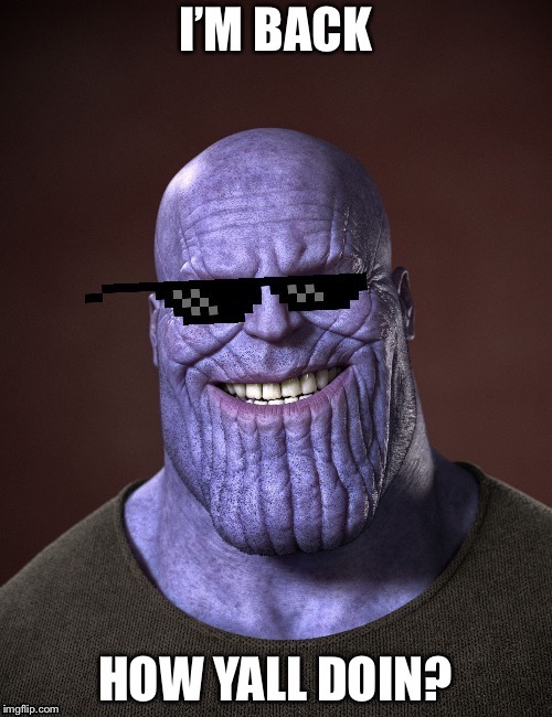 The original Mad Titan alt is back!!! | image tagged in return,imgflip users | made w/ Imgflip meme maker