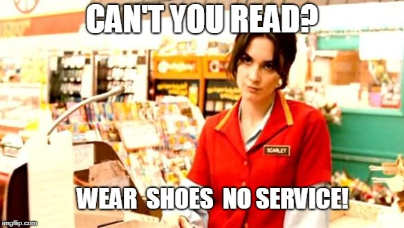 Cashier Meme | CAN'T YOU READ? WEAR  SHOES  NO SERVICE! | image tagged in cashier meme | made w/ Imgflip meme maker