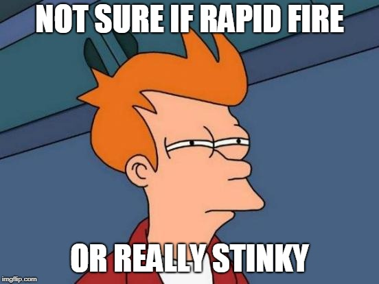 Futurama Fry Meme | NOT SURE IF RAPID FIRE OR REALLY STINKY | image tagged in memes,futurama fry | made w/ Imgflip meme maker