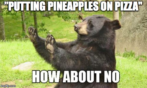 "How About No Bear | ""PUTTING PINEAPPLES ON PIZZA"" 