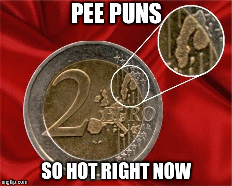 PEE PUNS SO HOT RIGHT NOW | made w/ Imgflip meme maker